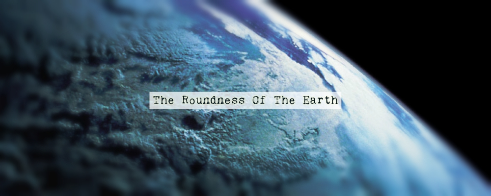 The Roundness Of The Earth