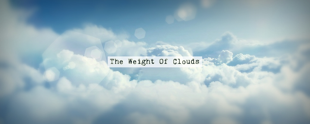 The Weight Of Clouds