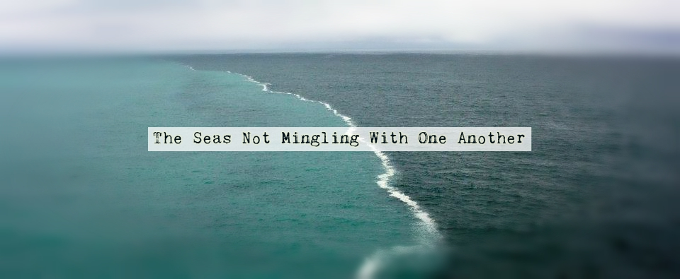 The Seas Not Mingling With One Another