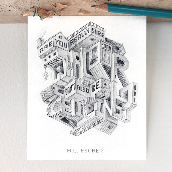 """Are you really sure that a floor can't also be a ceiling?"" - M.C. Escher / 3 x 4 inches"