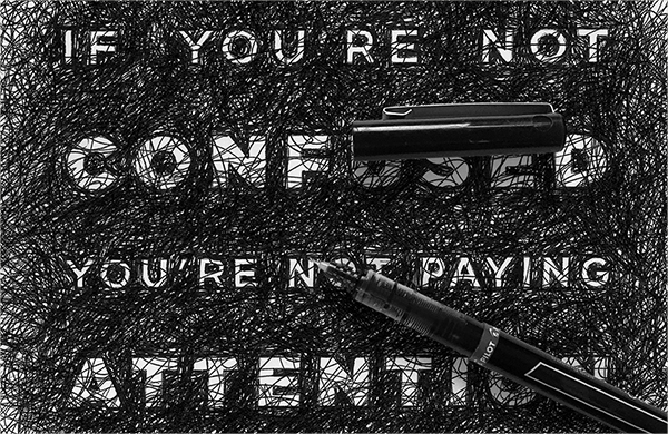 """If you're not confused you're not paying attention."" - Tom Peters / 7 x 7 inches"