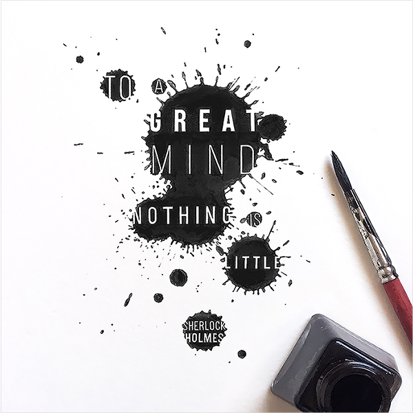 """To a great mind nothing is little."" - Sherlock Holmes   /  4.5 x 3 inches"