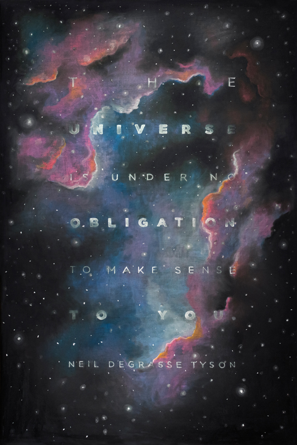 "WEEK 23  -  Neil deGrasse Tyson  ""The universe is under no obligation to make sense to you."" -"