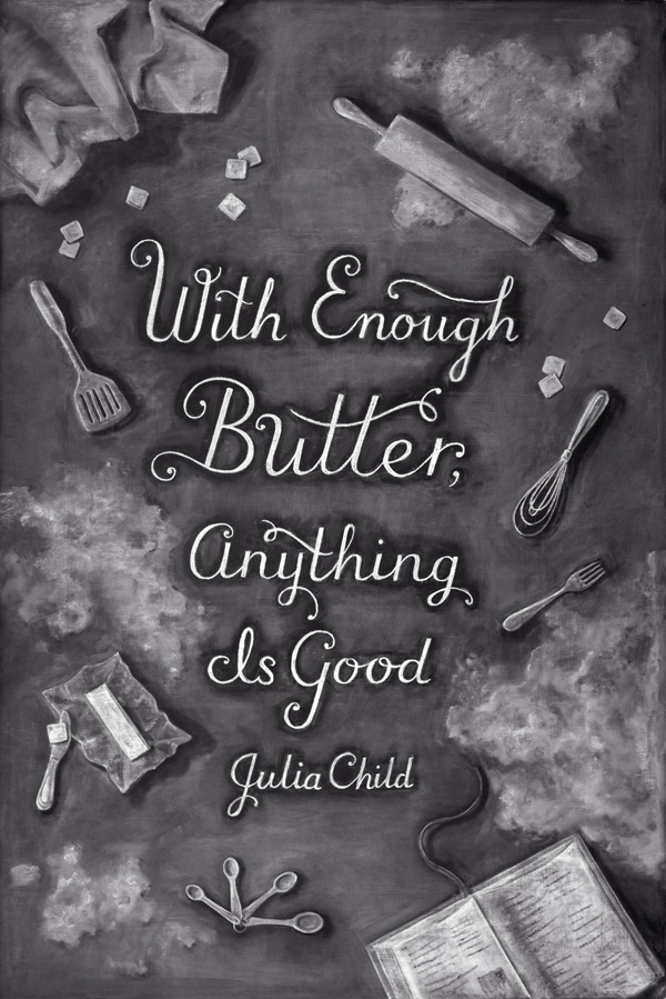 "WEEK 21  -  Julia Child ""With enough butter anything is good"""