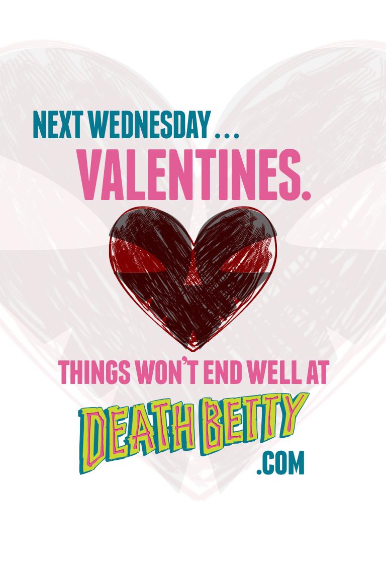 Next Week in Death Betty Valentines Day.jpeg
