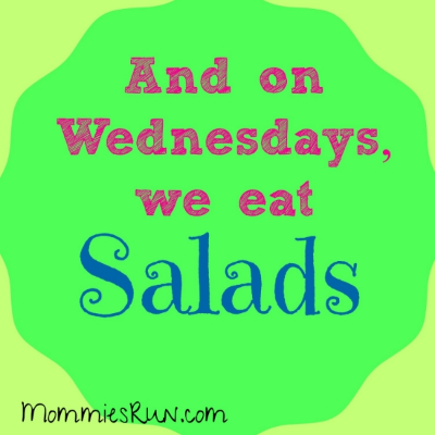 and on wednesdays, we eat salads