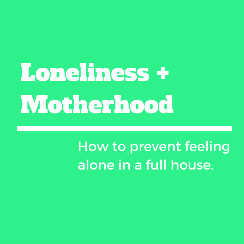 lonely mom, motherhood loneliness, approaching motherhood, mom prep