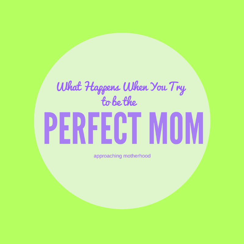 perfect mom, perfectionist, best mom, good enough mom