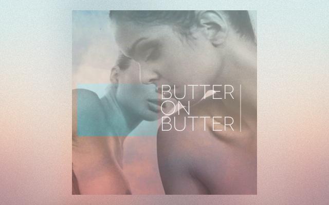 Mix Series 002: Butter on Butter - PLSTK