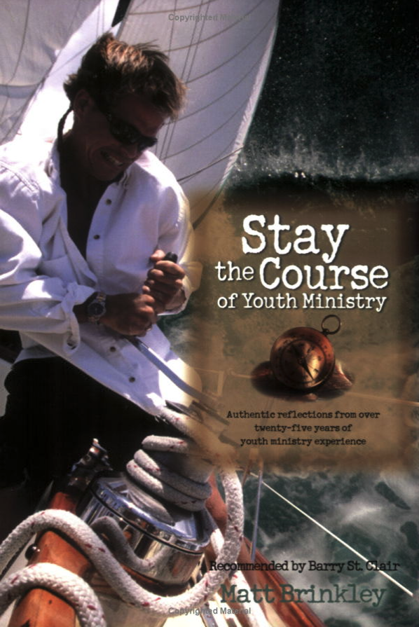 STAY THE COURSE OF YOUTH MINISTRY by Matt Brinkley