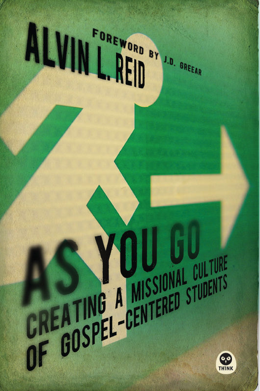 AS YOU GO: Creating A Missional Culture of Gospel-Centered Students by Alvin L. Reid