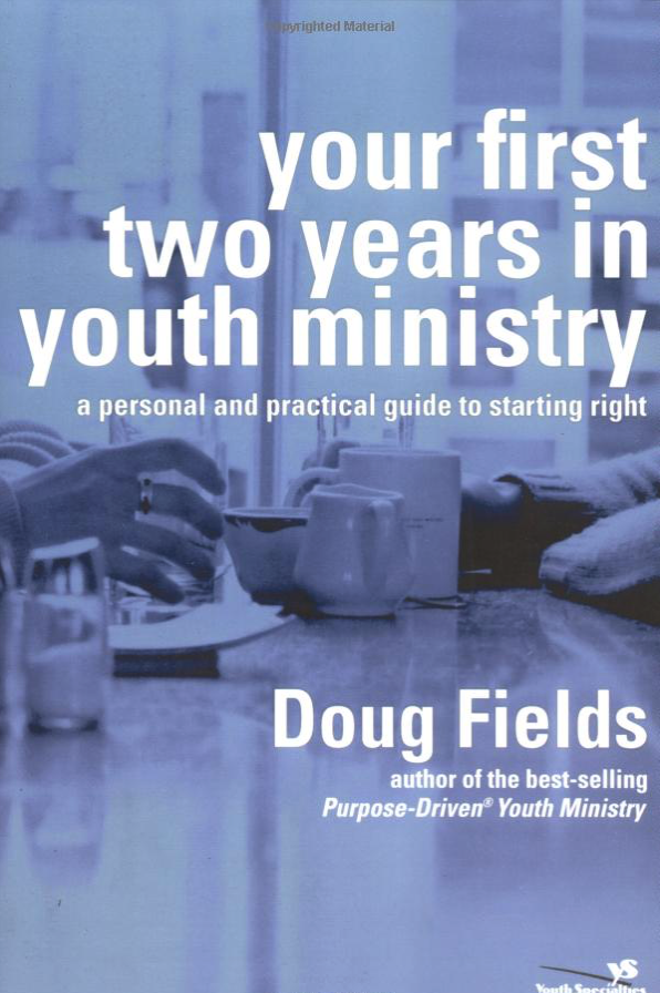 YOUR FIRST TWO YEARS IN YOUTH MINISTRY: A Personal and Practical Guide to Starting Right by Doug Fields