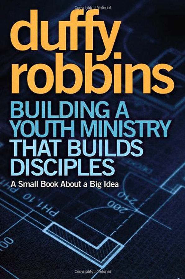 BUILDING A YOUTH MINISTRY THAT BUILDS DISCIPLES: A Small Book About a Big Idea by Duffy Robbins