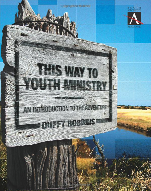 THIS WAY TO YOUTH MINISTRY: An Introduction to the Adventure by Duffy Robbins