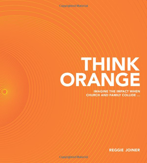 THINK ORANGE: Imagine the Impact When Church and Family Collide by Reggie Joiner