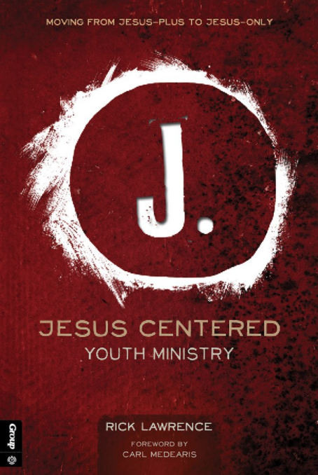 JESUS CENTERED YOUTH MINISTRY by Rick Lawrence