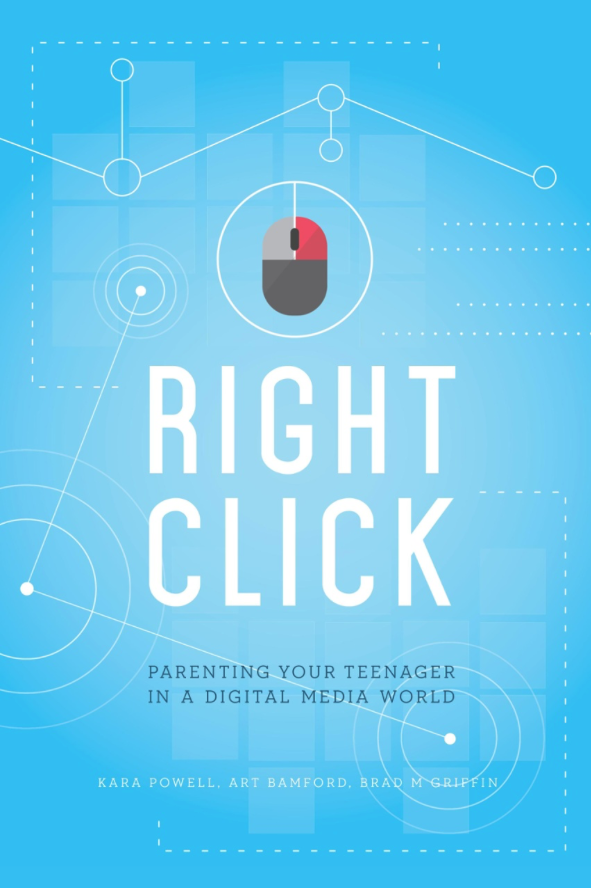 RIGHT CLICK: Parenting Your Teenager in a Digital Media World by Kara Powell, Art Bamford, and Brad M. Griffin