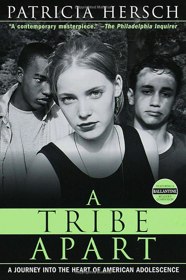 A TRIBE APART: A Journey Into the Heart of American Adolescence by Patricia Hersch