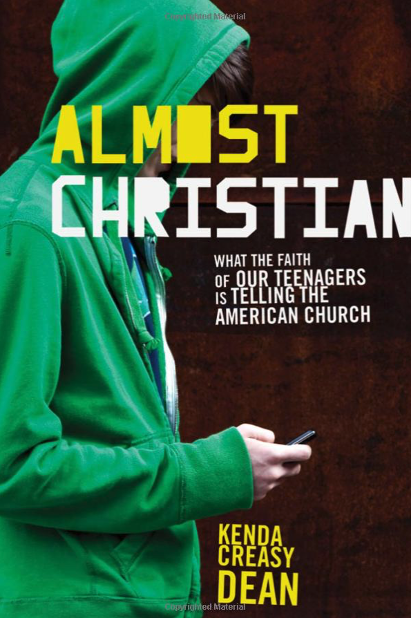 ALMOST CHRISTIAN: What the Faith of Our Teenagers is Telling the American Church by Kenda Creasy Dean