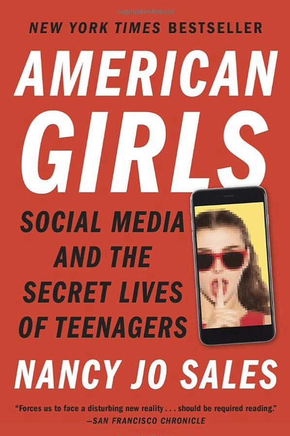 AMERICAN GIRLS: Social Media and The Secret Lives of Teenagers by Nancy Jo Sales   *This is not a Christian author, and so please be aware that this book has some foul language.*