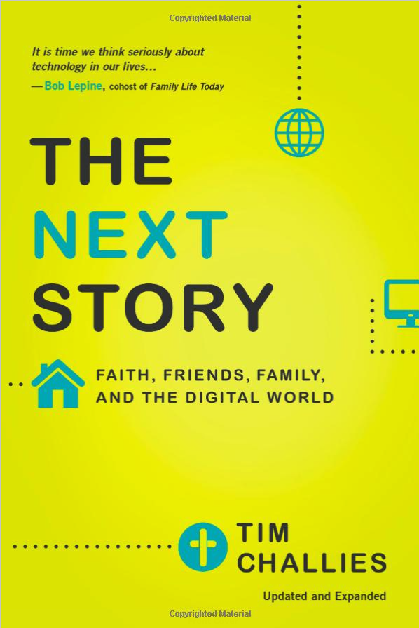 THE NEXT STORY: Faith, Friends, Family, and the Digital World by Tim Challies