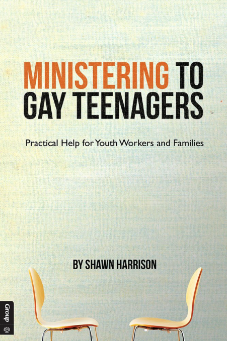 MINISTERING TO GAY TEENAGERS: Practical Help for Youth Workers and Families by Shawn Harrison