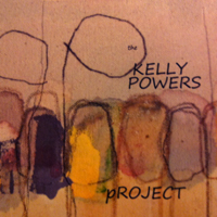 Artist: Kelly Powers Album Title: The Kelly Powers Project Released: 2012 Label: Independent  Co-produced by Harold Mabern