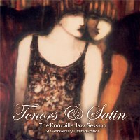Artist: (Compilation with the Streamliners Swing Orchestra) Album Title: Tenors and Satin: The Knoxville Jazz Sessions Released: 2010 Label: Independent
