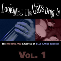 Artist: (Compilation) Album Title: Look What the Cats Drug In:  The Modern Jazz Stylings of Blue Canoe Records, Vol. 1 Released: 2009 Label: Blue Canoe Records