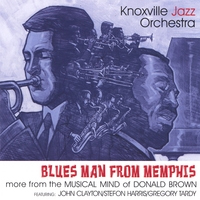 Artist:   The Knoxville Jazz Orchestra   Album Title: Blues Man From Memphis:   More From the Musical Mind of Donald Brown  Released: 2007   Label:   Blue Canoe Records  Featuring: Stefon Harris-vibraphone Donald Brown-piano John Clayton-bass Gregory Tardy-tenor sax