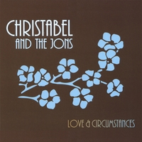 Artist: Christabel and the Jons  Featuring the Streamliners Swing Orchestra Album Title: Love and Circumstances Released: 2006 Label: Indy