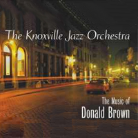 Artist: The Knoxville Jazz Orchestra Album Title: The Music of Donald Brown Released: 2001 Label: Shade Street Records