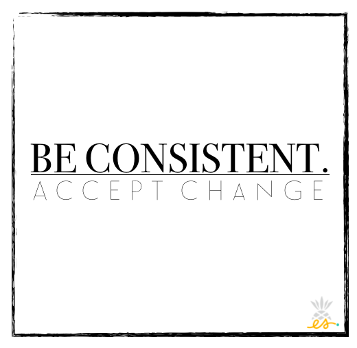 Be Consistent. Accept Change | Erin Stanczyk | Lifestyle Design | eat.move.rest.