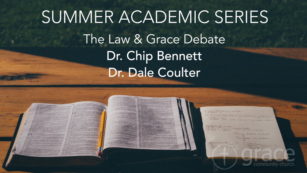 Summer Academic Series The Law Grace Debate Grace Community Church