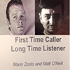 First Time Caller, Long Time Listener - Mario Zoots & Matt O'Neill    10/14/16 - 11/23/16