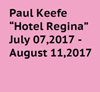 Hotel Regina - Paul Keefe    7/7/17 - 8/11/17