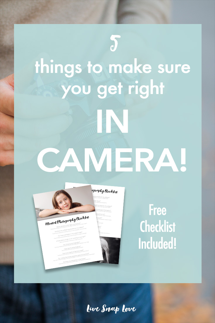 Although we can fix many things in editing, there are some things that you should aim to get right in camera! Make sure you never have to toss an image again by getting these 5 things right in camera. Also includes a free mental photography checklist!
