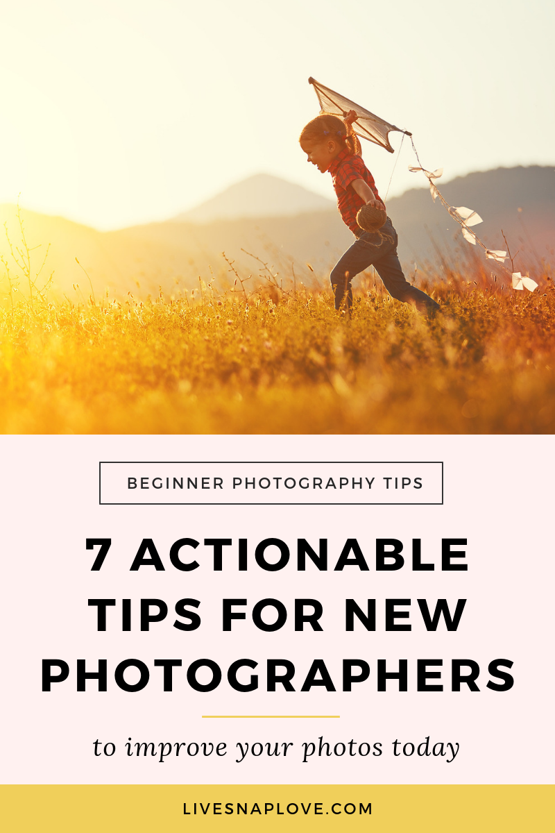 Photography Tips for Beginners | Learn how to take better photos with these 7 actionable tips for new photographers that will help improve your images today with these actionable tips for beginners.