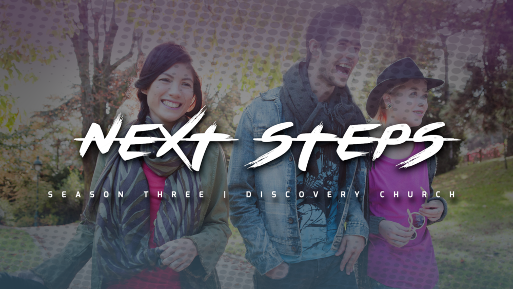 - NEXT STEPS: God has an incredible purpose for your life, and these Next Steps are designed to help you connect with that purpose. At Discovery, there are 2 classes that will be foundational in helping you fulfill your purpose to Love God, Love Each Other, and Change the World.