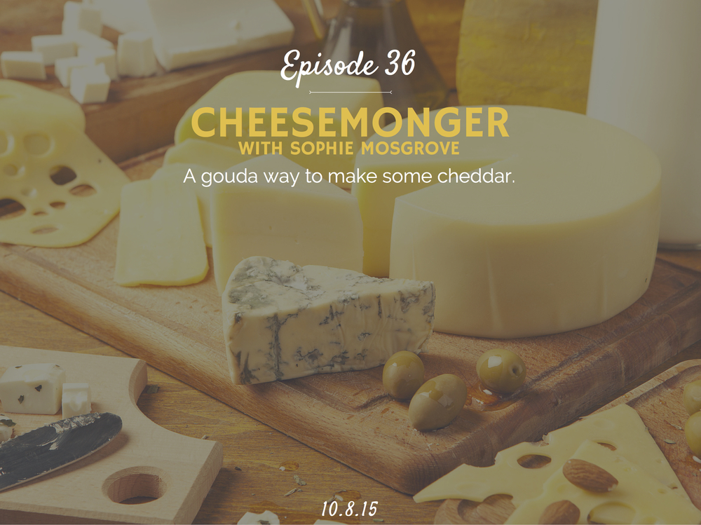What is a cheesemonger and how to be a cheesemonger interview with Sophie Mosgrove