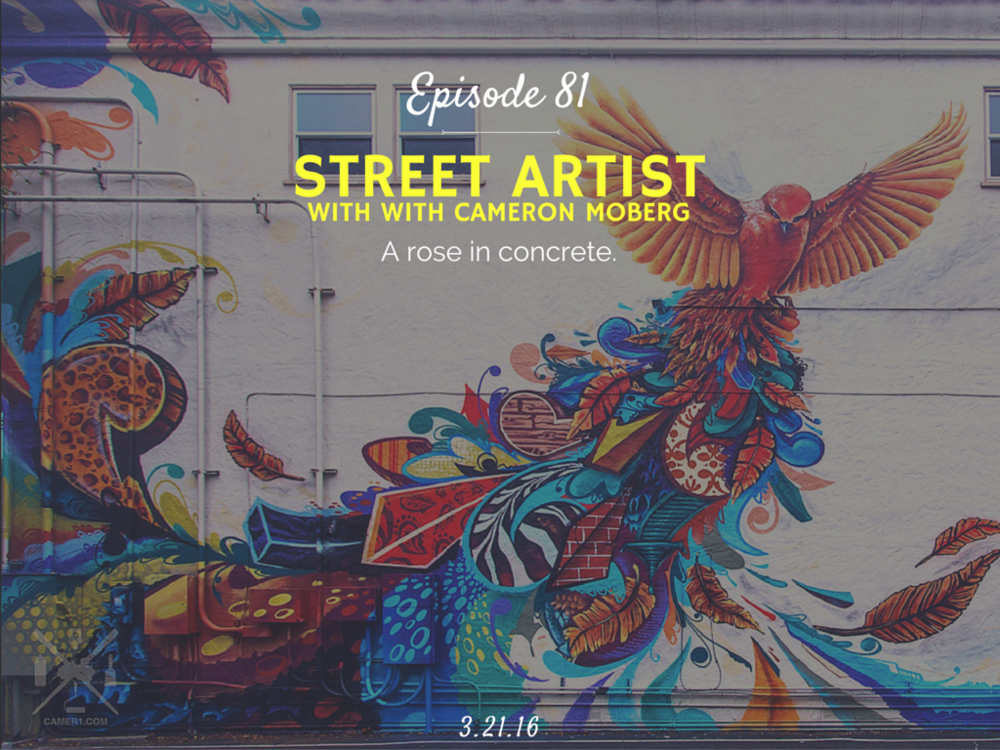 What is it like to be a grafitti street artist interveiw with Cameron Moberg