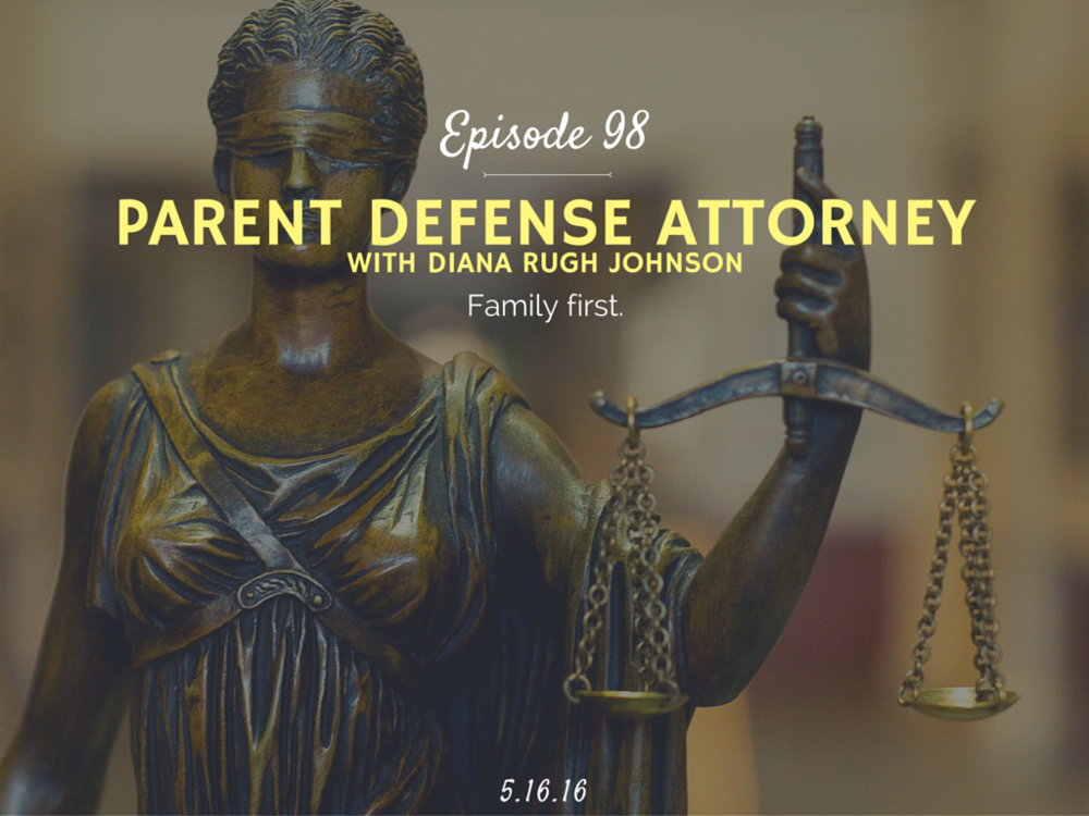 Inside the world of a parent defense attorney interview with diana rugh johnson.
