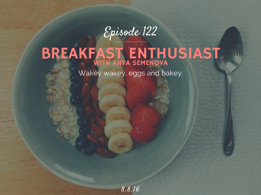 what is a breakfast enthusiast interview with Anya Semenova