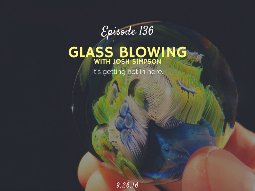 how to start glass blowing interivew with josh simpson