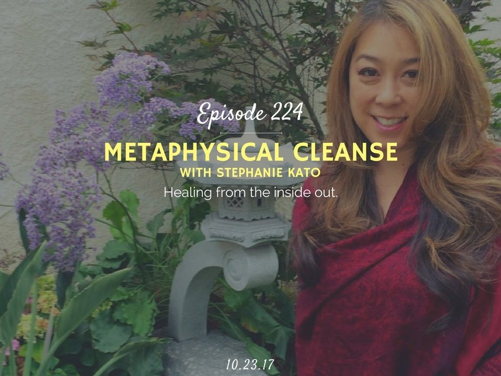 how to do a metaphysical cleanse podcast interview with stephanie kato