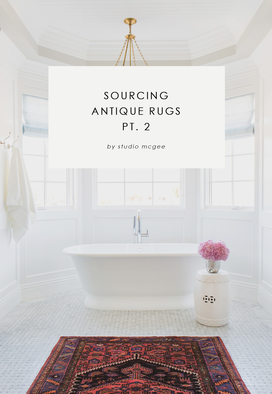 Studio McGee: Sourcing Antique Rugs: Part 2