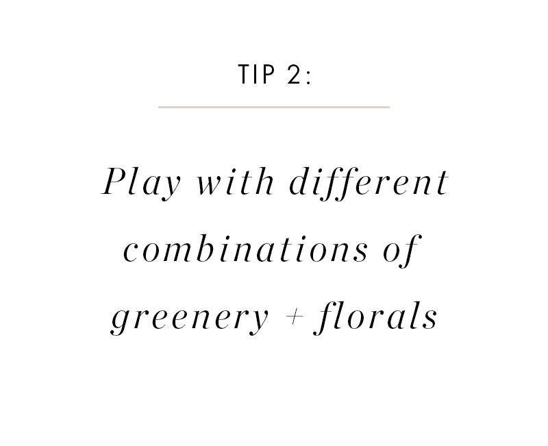 We tend to play it safe with greenery and use one to a vase. However, it's fun to mix it up every once in a while! Try greenery with different florals or even greenery with other greenery.