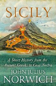NORWICH, John Julius.  Sicily: A Short History from the Ancient Greeks to Cosa Nostra,  John Murray, London, 2015.