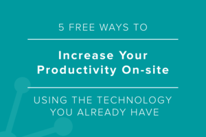 5 Free Ways to Increase Your Productivity On-site