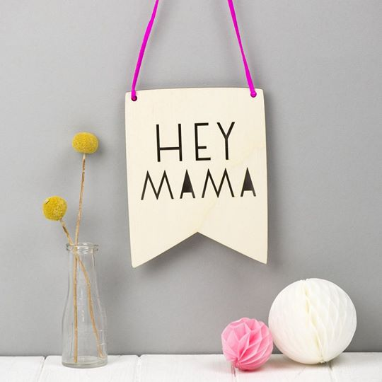 Hey Mama wooden pennant from scamp